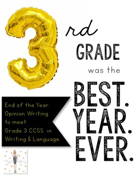 Opinion Writing: 3rd Grade was the Best School Year Ever! (CCSS)