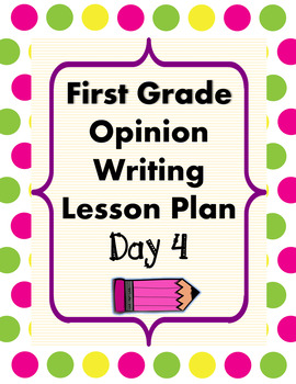 Opinion Writing Lesson Day 4