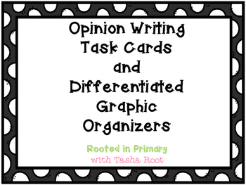 Opinion Writing Task Cards & Differentiated Graphic Organizers