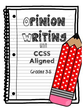 Opinion Writing Unit CCSS Aligned Grades 3-5