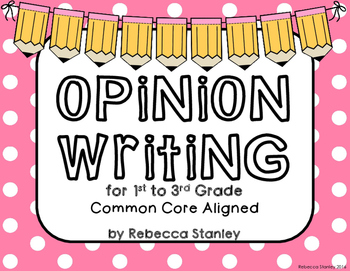 Opinion Writing Unit: Common Core Aligned