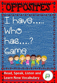 Opposites I have... Who has...? Game