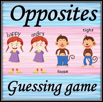 Opposites. Guessing game.