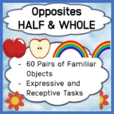 Opposites - Concepts HALF & WHOLE Expressive and Receptive