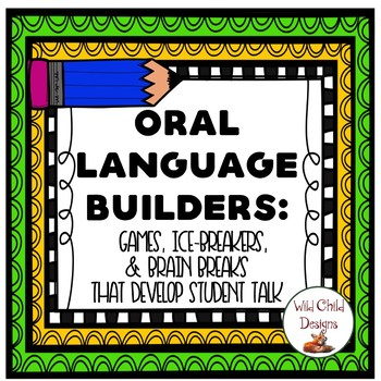 Oral Language Builders: Games, Ice-Breakers & Brain Breaks For Student Talk