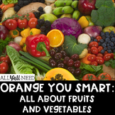 Orange You Smart:  All About Fruits and Vegetables