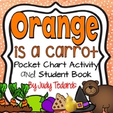 Orange is a Carrot (Pocket Chart Activity and Student Books)