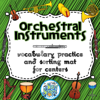 Orchestral Instruments Vocabulary & Sorting Music Centers