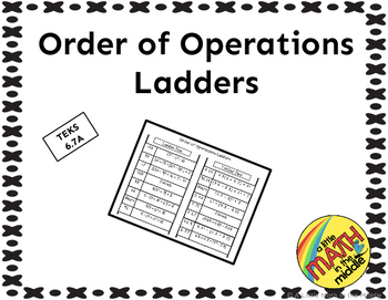 Order of Operations Ladders TEKS 6.7A