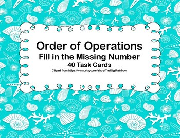 Order of Operations-Missing Number- Task Cards -Grades 5-7 Seashell Theme