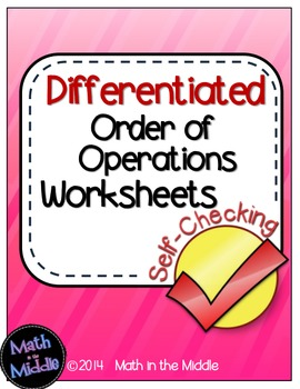 Order of Operations Self-Checking Worksheets - Differentiated