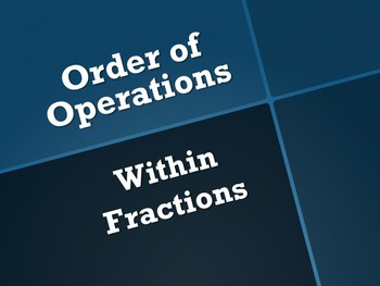 Order of Operations within a Fraction (Instructional PowerPoint Included)