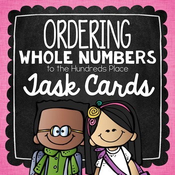 Ordering Numbers to the Hundreds Place Task Cards