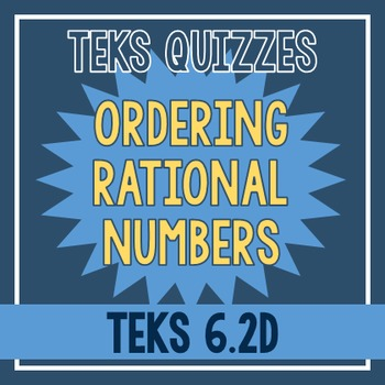 Ordering Rational Numbers Quiz (TEKS 6.2D)