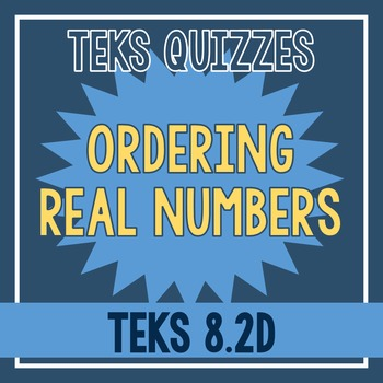 Ordering Real Numbers Quiz (TEKS 8.2D)