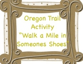 Oregon Trail Activity - Walk a Mile in Someone's Shoes