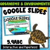 Organisms & Environments 5.9ABC -Google Slides Interactive