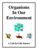 Organisms In Our Environment - A Unit for Life Science