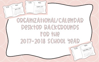 Organizational/Calendar Desktop Backgrounds for the 2017-2018 School Year