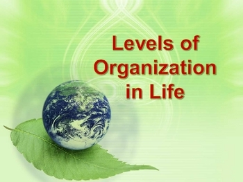 Organizational Levels of Life -PPT and Notes