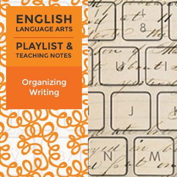 Organizing Writing - Playlist and Teaching Notes