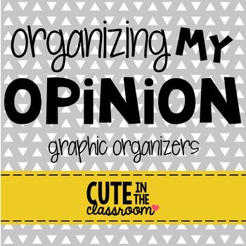 Organizing My Opinion - Graphic Organizers