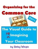 Organizing for the Common Core: The Visual Guide to (re)Imagining Your Classroom