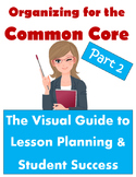 Organizing for the Common Core: Visual Guide to Lesson Delivery & Stdnt Learning
