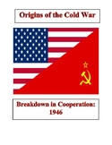 Origins of the Cold War - Breakdown in Cooperation (1946)