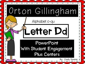 Orton-Gillingham Letter D, PowerPoint with Student Engagment and Centers