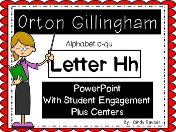 Orton-Gillingham Letter H, PowerPoint with Student Engagment and Centers