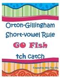 Go Fish: Orton Gillingham Short Vowel Rule tch