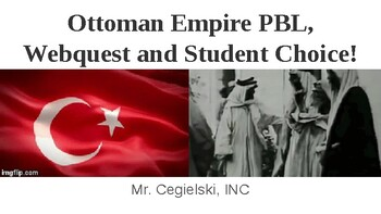 Ottoman Empire PBL, Webquest and Student Choice!