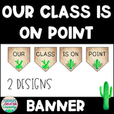 Our Class is On Point Banner with a Cactus & Succulents
