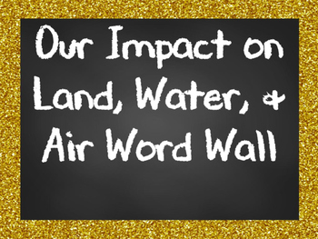 Our Impact on Land, Water, and Air Word Wall