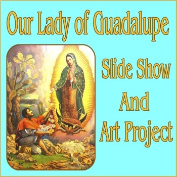 Our Lady of Guadalupe: Slide Show and Art Project
