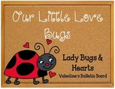 Our Little Love Bugs.  Lady Bug Bulletin Board Set Idea.  Valentine's Day Set