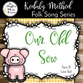 Our Old Sow {Tam Ti} {Low Sol} Kodaly Method Folk Song File