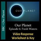 Our Planet - Episode 7: Fresh Waters - Worksheet & Key - PDF & Digital