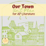 Our Town (Thornton Wilder) Unit Plan for AP Literature and Composition