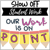 Our Work is on Point Bulletin Board - Show Off Student Work