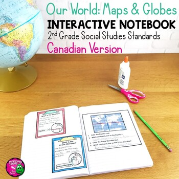 Our World: Maps & Globes Interactive Notebook for 2nd Grade Canadian Geography
