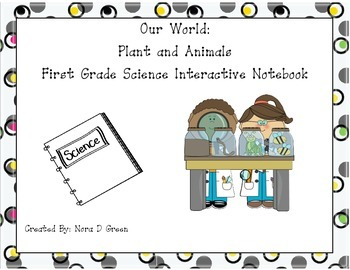 Our World:   Plant and Animals First Grade Science Interac