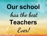 Our shool has the best teachers ever.