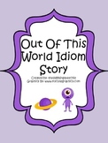 Out Of This World Idiom Story-FREEBIE