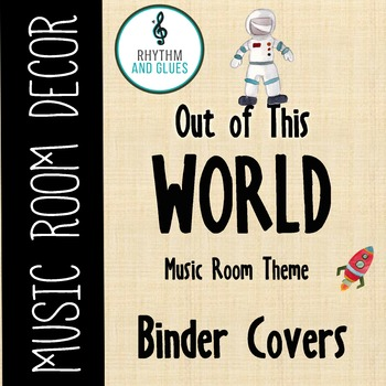 Out of This WORLD Music Room Theme - Binder Covers, Rhythm and Glues