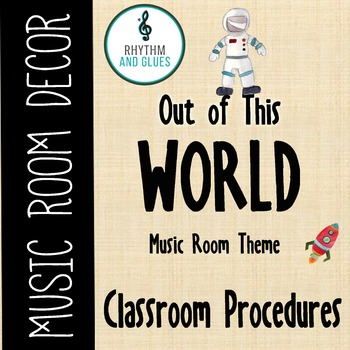 Out of This WORLD Music Room Theme - Classroom Procedures, Rhythm and Glues