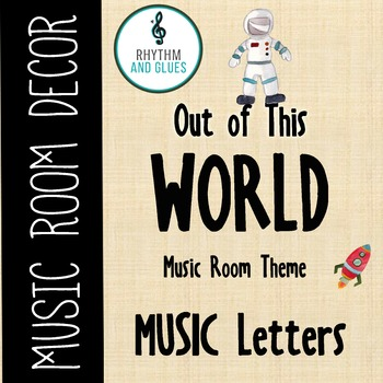Out of This WORLD Music Room Theme - MUSIC Letters, Rhythm and Glues