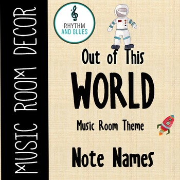 Out of This WORLD Music Room Theme - Note Names, Rhythm and Glues