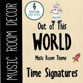 Out of This WORLD Music Room Theme - Time Signatures, Rhythm and Glues